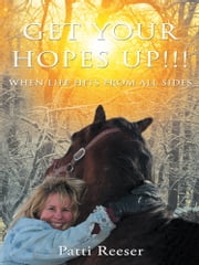 Get Your Hopes Up!!! - When Life Hits from All Sides ebook by Patti Reeser