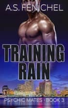 Training Rain - Psychic Mates, #3 ebook by A.S. Fenichel