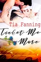 Ticket Me More ebook by Tia Fanning