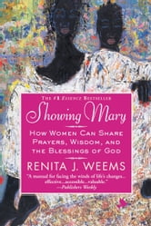 Showing Mary - How Women Can Share Prayers, Wisdom, and the Blessings of God ebook by Renita J. Weems