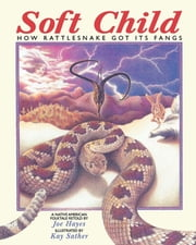 Soft Child - How Rattlesnake Got its Fangs ebook by Joe Hayes,Kay Sather