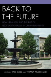 Back to the Future - New Urbanism and the Rise of Neotraditionalism in Urban Planning ebook by Karl Besel,Viviana Andreescu