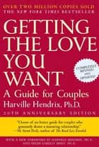 Getting the Love You Want, 20th Anniversary Edition ebook by Harville Hendrix,Harville Hendrix