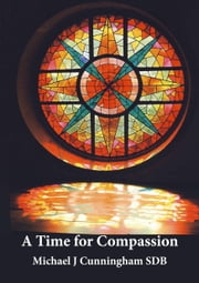 A Time for Compassion: Spirituality for Today ebook by Michael J Cunningham