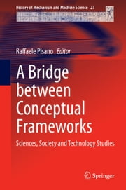 A Bridge between Conceptual Frameworks - Sciences, Society and Technology Studies ebook by Raffaele Pisano