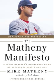 The Matheny Manifesto - A Young Manager's Old-School Views on Success in Sports and Life ebook by Mike Matheny, Jerry B. Jenkins, Bob Costas