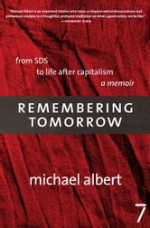 Remembering Tomorrow - From SDS to Life After Capitalism: A Memoir ebook by Michael Albert