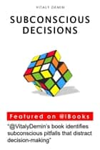 Subconscious Decisions ebook by Vitaly Demin