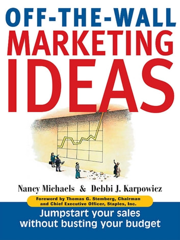 Off-The-Wall Marketing Ideas - Jump-Start Your Sales Without Busting Your Budget ebook by Nancy Michaels,Debbi J. Karpowicz