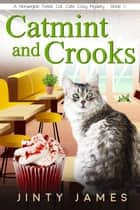 Catmint and Crooks - A Norwegian Forest Cat Cafe Cozy Mystery, #11 ebook by Jinty James