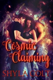 Cosmic Claiming ebook by Shyla Colt