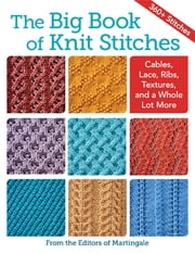 The Big Book of Knit Stitches - Cables, Lace, Ribs, Textures, and a Whole Lot More ebook by Kobo.Web.Store.Products.Fields.ContributorFieldViewModel