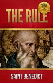 The Rule of Saint Benedict ebook by St. Benedict of Nursia, Wyatt North