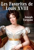 Les Favorites de Louis XVIII ebook by Joseph Turquan