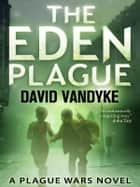 The Eden Plague - Plague Wars Series Book 0 ebook by David VanDyke