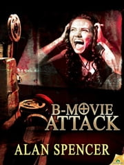 B-Movie Attack ebook by Alan Spencer
