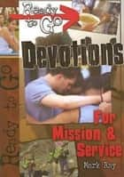 Ready-to-Go Devotions for Mission and Service ebook by Mark Ray