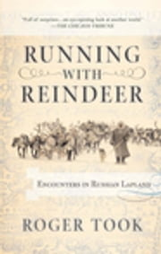 Running with Reindeer - Encounters in Russian Lapland ebook by Roger Took