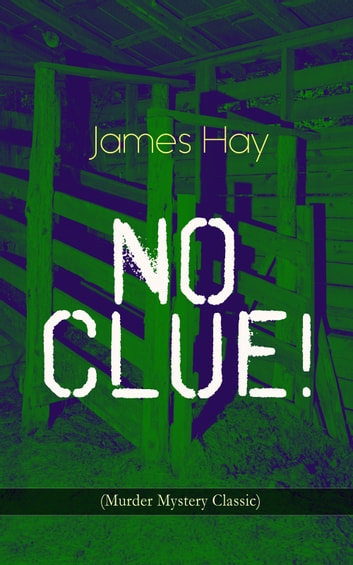 NO CLUE! (Murder Mystery Classic) - A Detective Novel ebook by James Hay