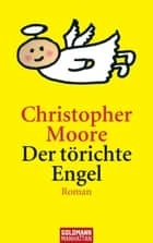 Der törichte Engel - Roman ebook by Christopher Moore, Jörn Ingwersen