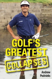 Golf's Greatest Collapses ebook by Andrew Podnieks