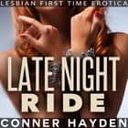 Late Night Ride - Lesbian First Time Erotica audiobook by Conner Hayden
