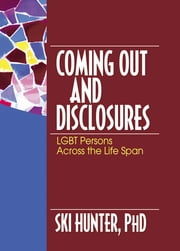 Coming Out and Disclosures - LGBT Persons Across the Life Span ebook by Ski Hunter