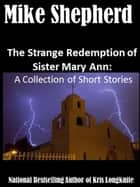 The Strange Redemption of Sister Mary Ann - A Collection of Short Stories ebook by
