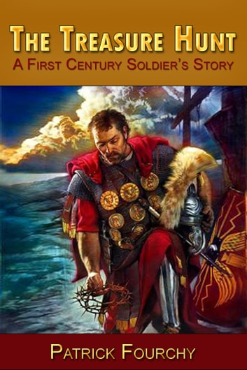 The Treasure Hunt: 'A First Century Soldier's Story' ebook by Patrick Fourchy