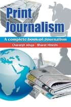 Print Journalism ebook by Charanjit Ahuja,Bharat Hiteshi