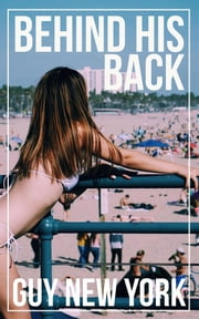 Behind His Back ebook by Guy New York
