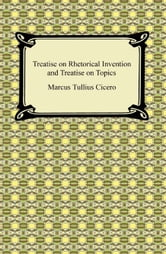 Treatise on Rhetorical Invention and Treatise on Topics ebook by Marcus Tullius Cicero