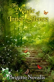 The Magic of Inner Silence ebook by Brigitte Novalis