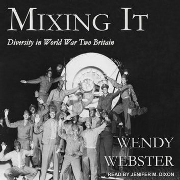 Mixing It - Diversity in World War Two Britain audiobook by Wendy Webster