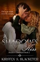 A Shadow's Kiss ebook by Kirsten S. Blacketer