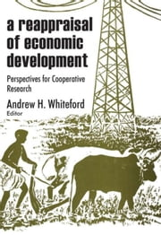 A Reappraisal of Economic Development: Perspectives for Cooperative Research ebook by Whiteford, Andrew H.