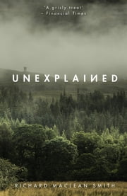 Unexplained: Supernatural Stories for Uncertain Times ebook by Richard MacLean Smith