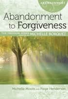 Abandonment to Forgiveness ebook by Michelle Borquez, Michelle Moore, Paige Henderson