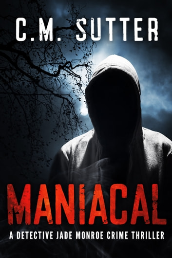 Maniacal - A Detective Jade Monroe Crime Thriller Book 1 ebook by C.M. Sutter