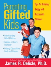 Parenting Gifted Kids: Tips for Raising Happy and Successful Gifted Children ebook by James R. Delisle