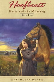 Hoofbeats: Katie and the Mustang #2 ebook by Kathleen Duey