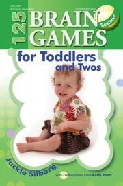 125 Brain Games for Toddlers and Twos ebook by Jackie Sillberg,Keith Pentz,Kathi Dery