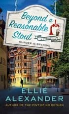 Beyond a Reasonable Stout - A Sloan Krause Mystery ebook by Ellie Alexander
