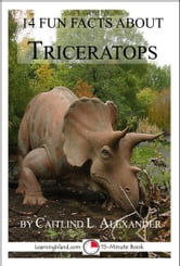 14 Fun Facts About Triceratops: A 15-Minute Book ebook by Caitlind L. Alexander