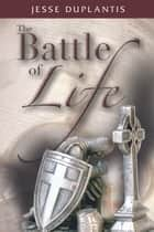 The Battle of Life ebook by Jesse Duplantis