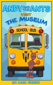 Andy and the Ants Visit the Museum ebook by Marc A Filbeck