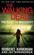 The Walking Dead: The Road to Woodbury eBook by Robert Kirkman, Jay Bonansinga
