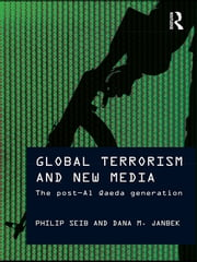 Global Terrorism and New Media - The Post-Al Qaeda Generation ebook by Philip Seib,Dana M. Janbek