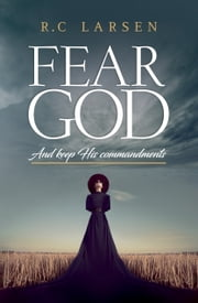 Fear God - And keep His commandments ebook by R.C Larsen