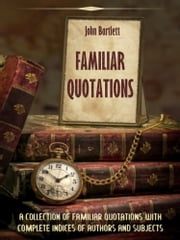 Familiar Quotations (Illustrated) ebook by John Bartlett